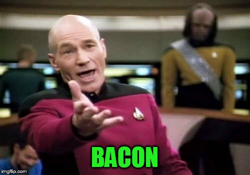 Picard Wtf Meme | BACON | image tagged in memes,picard wtf | made w/ Imgflip meme maker