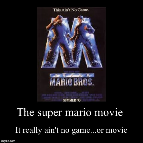 The super mario movie | It really ain't no game...or movie | image tagged in funny,demotivationals | made w/ Imgflip demotivational maker