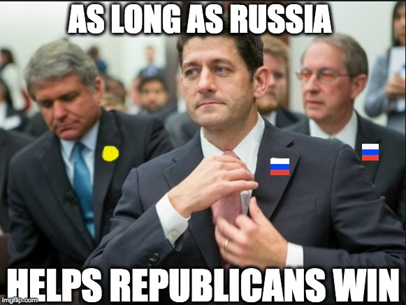 AS LONG AS RUSSIA HELPS REPUBLICANS WIN | image tagged in memes | made w/ Imgflip meme maker