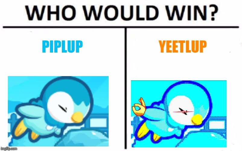 Who Would Win? Meme | PIPLUP YEETLUP | image tagged in memes,who would win | made w/ Imgflip meme maker