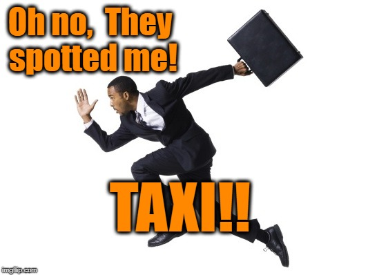 Oh no,  They spotted me! TAXI!! | made w/ Imgflip meme maker