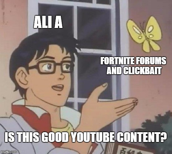 Is This A Pigeon Meme | ALI A FORTNITE FORUMS AND CLICKBAIT IS THIS GOOD YOUTUBE CONTENT? | image tagged in memes,is this a pigeon | made w/ Imgflip meme maker