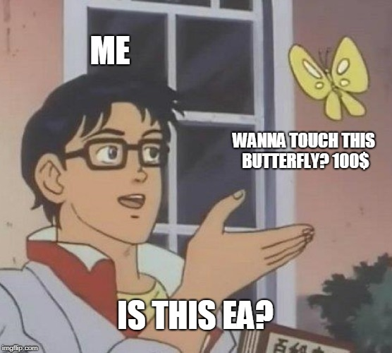 Is This A Pigeon Meme | ME WANNA TOUCH THIS BUTTERFLY? 100$ IS THIS EA? | image tagged in memes,is this a pigeon | made w/ Imgflip meme maker