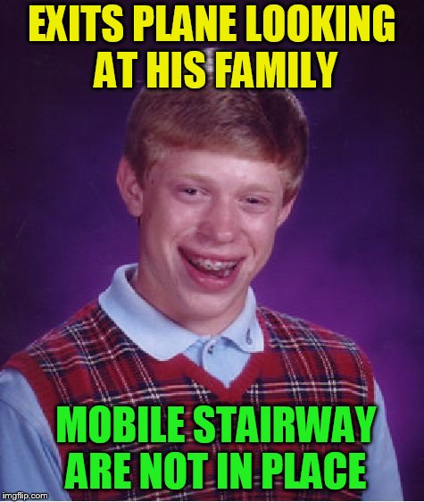 Bad Luck Brian Meme | EXITS PLANE LOOKING AT HIS FAMILY MOBILE STAIRWAY ARE NOT IN PLACE | image tagged in memes,bad luck brian | made w/ Imgflip meme maker