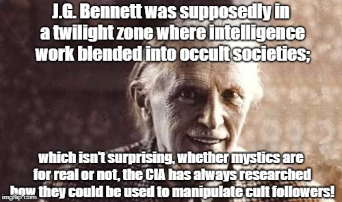 J.G. Bennett Connection Between Espionage And Mystics Continues | J.G. Bennett was supposedly in a twilight zone where intelligence work blended into occult societies; which isn't surprising, whether mystic | image tagged in conspiracy theory,jg bennett,cia,espionage,occult,cult | made w/ Imgflip meme maker