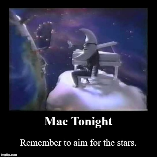 Mac Tonight | Mac Tonight | Remember to aim for the stars. | image tagged in funny,demotivationals,mcdonalds | made w/ Imgflip demotivational maker