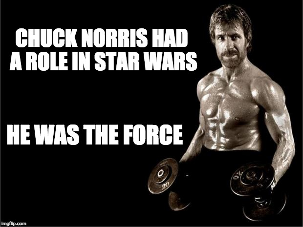 Star Wars Chuck Norris | CHUCK NORRIS HAD A ROLE IN STAR WARS HE WAS THE FORCE | image tagged in chuck norris lifting | made w/ Imgflip meme maker