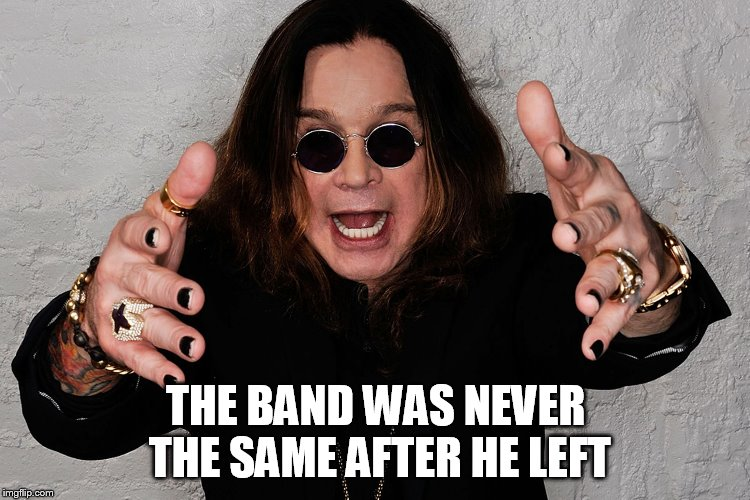 THE BAND WAS NEVER THE SAME AFTER HE LEFT | made w/ Imgflip meme maker