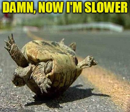 DAMN, NOW I'M SLOWER | made w/ Imgflip meme maker