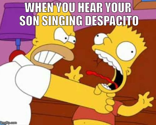 Despa- | WHEN YOU HEAR YOUR SON SINGING DESPACITO | image tagged in homer bart,homer simpson,bart simpson,choking,despacito | made w/ Imgflip meme maker