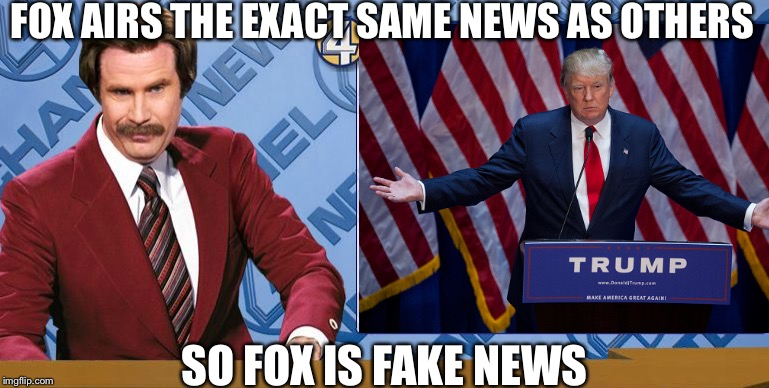 FOX AIRS THE EXACT SAME NEWS AS OTHERS SO FOX IS FAKE NEWS | made w/ Imgflip meme maker