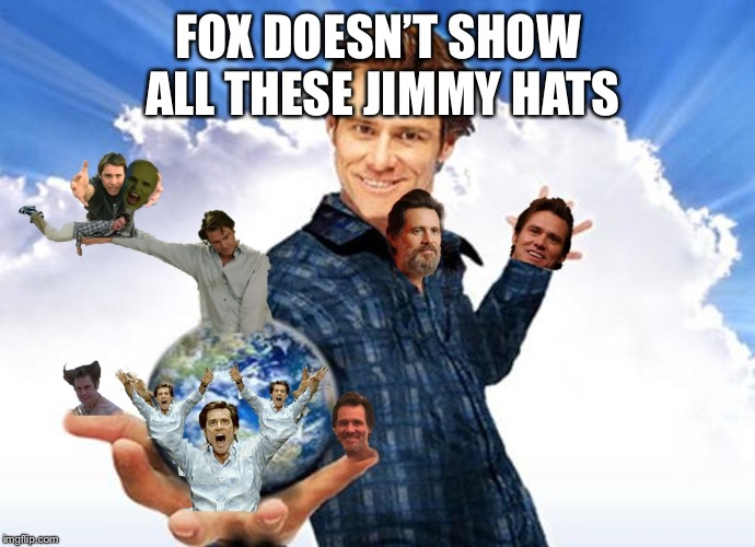 Jim Carrey Carreys MTR602 | FOX DOESN'T SHOW ALL THESE JIMMY HATS | image tagged in jim carrey carreys mtr602 | made w/ Imgflip meme maker