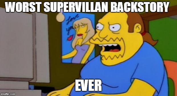 comic book guy | WORST SUPERVILLAN BACKSTORY EVER | image tagged in comic book guy | made w/ Imgflip meme maker