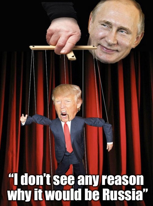 "Trump is a Russian puppet | ""I don't see any reason why it would be Russia"" 