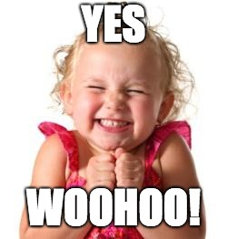 excited girl | YES WOOHOO! | image tagged in excited girl | made w/ Imgflip meme maker