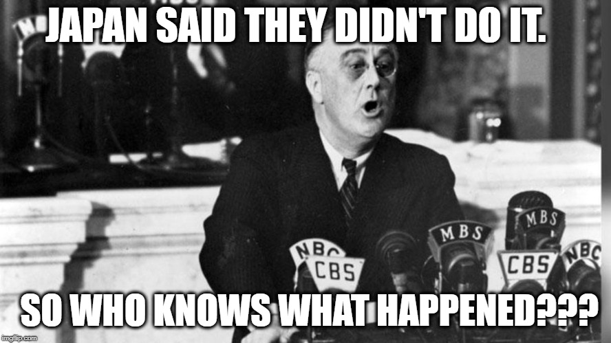 JAPAN SAID THEY DIDN'T DO IT. SO WHO KNOWS WHAT HAPPENED??? | image tagged in trump,treason | made w/ Imgflip meme maker