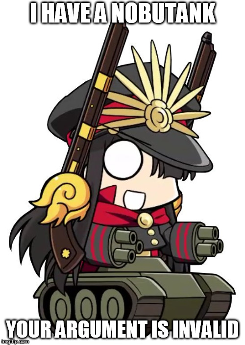 I HAVE A NOBUTANK YOUR ARGUMENT IS INVALID | image tagged in fate grand order,oda nobunaga,gudaguda meiji ishin,chibi,guntank,your argument is invalid | made w/ Imgflip meme maker