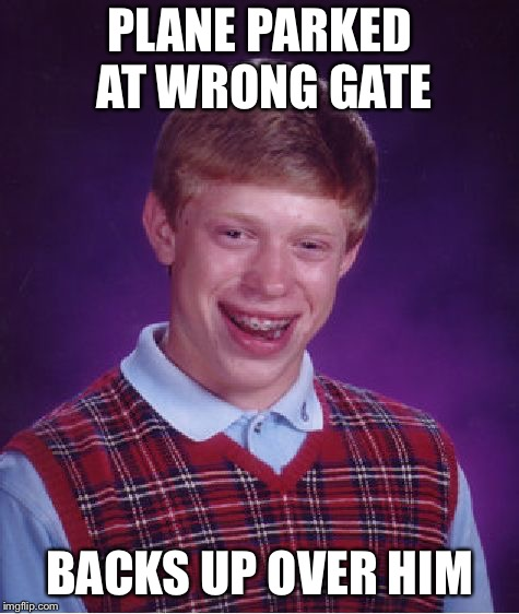 Bad Luck Brian Meme | PLANE PARKED AT WRONG GATE BACKS UP OVER HIM | image tagged in memes,bad luck brian | made w/ Imgflip meme maker