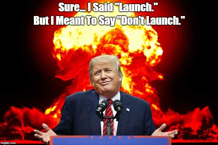 "Sure... I Said ""Launch."" But I Meant To Say ""Don't Launch."" 