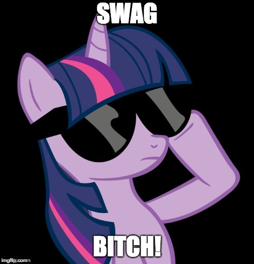 Gratata! | SWAG B**CH! | image tagged in twilight with shades,memes,swag | made w/ Imgflip meme maker
