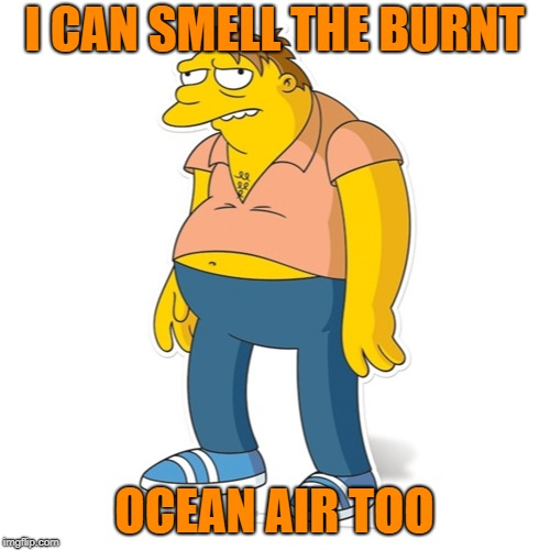 I CAN SMELL THE BURNT OCEAN AIR TOO | made w/ Imgflip meme maker