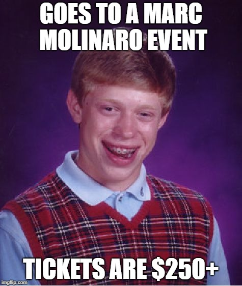 Marc Molinaro, the Out of Touch Candidate for New York Governor. | GOES TO A MARC MOLINARO EVENT TICKETS ARE $250+ | image tagged in memes,bad luck brian,republican,new york,marc molinaro,larry sharpe | made w/ Imgflip meme maker