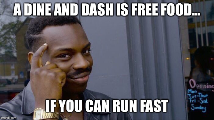 Roll Safe Think About It Meme | A DINE AND DASH IS FREE FOOD... IF YOU CAN RUN FAST | image tagged in memes,roll safe think about it | made w/ Imgflip meme maker