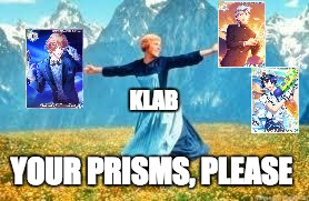 Look At All These Meme | KLAB YOUR PRISMS, PLEASE | image tagged in memes,look at all these | made w/ Imgflip meme maker