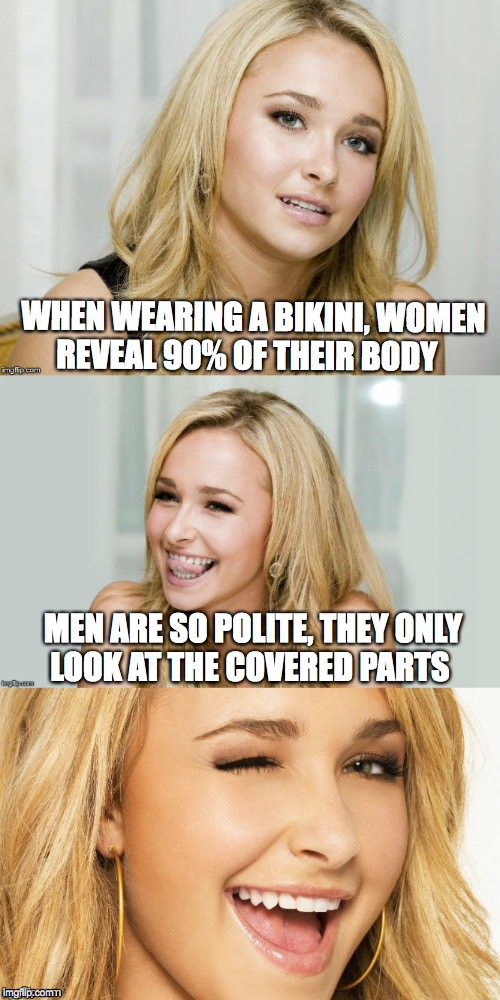 Bad Pun Hayden Panettiere | WHEN WEARING A BIKINI, WOMEN REVEAL 90% OF THEIR BODY MEN ARE SO POLITE, THEY ONLY LOOK AT THE COVERED PARTS | image tagged in bad pun hayden panettiere,bikini | made w/ Imgflip meme maker