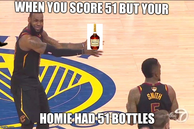LeBron and JR | WHEN YOU SCORE 51 BUT YOUR HOMIE HAD 51 BOTTLES | image tagged in lebron and jr,scumbag | made w/ Imgflip meme maker