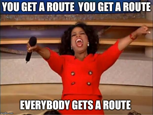 Oprah You Get A | YOU GET A ROUTE  YOU GET A ROUTE EVERYBODY GETS A ROUTE | image tagged in memes,oprah you get a | made w/ Imgflip meme maker
