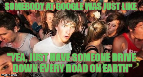 "Complex Operation Google Earth Clarity  | SOMEBODY AT GOOGLE WAS JUST LIKE ""YEA, JUST HAVE SOMEONE DRIVE DOWN EVERY ROAD ON EARTH"" 