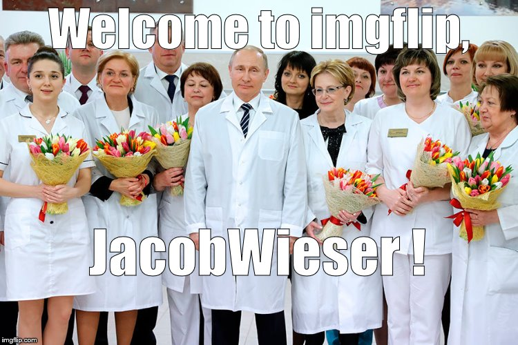 putin in white | Welcome to imgflip, JacobWieser ! | image tagged in putin in white | made w/ Imgflip meme maker