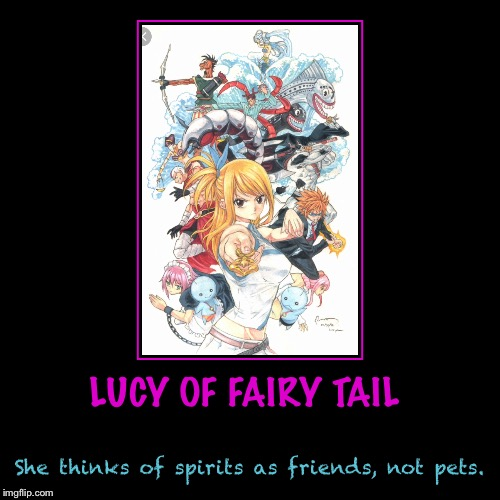 LUCY OF FAIRY TAIL | She thinks of spirits as friends, not pets. | image tagged in demotivationals,fairy tail | made w/ Imgflip demotivational maker
