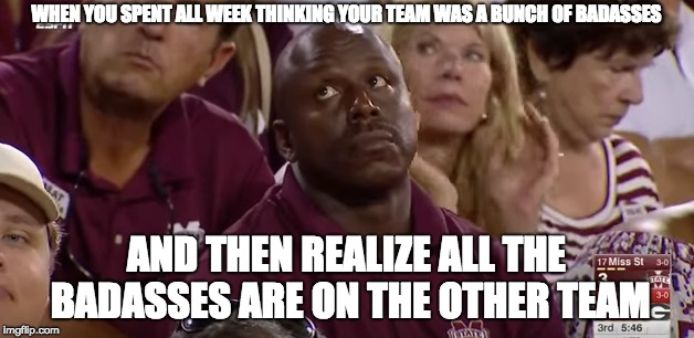 WHEN YOU SPENT ALL WEEK THINKING YOUR TEAM WAS A BUNCH OF BADASSES AND THEN REALIZE ALL THE BADASSES ARE ON THE OTHER TEAM | image tagged in georgia,bulldogs | made w/ Imgflip meme maker