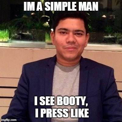 simple man meme | IM A SIMPLE MAN I SEE BOOTY, I PRESS LIKE | image tagged in funny,simple,overly manly man,i'm a simple man,gender,chef | made w/ Imgflip meme maker