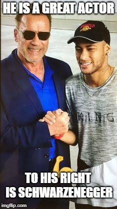 HE IS A GREAT ACTOR TO HIS RIGHT IS SCHWARZENEGGER | image tagged in neymar  schwarzenegger | made w/ Imgflip meme maker