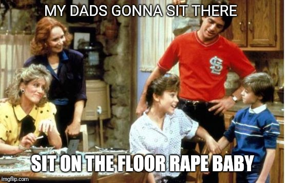 Im the boss | MY DADS GONNA SIT THERE SIT ON THE FLOOR **PE BABY | image tagged in whos the boss,80s,tv show,overly sensitive,that would be great | made w/ Imgflip meme maker