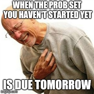 procrastination... |  WHEN THE PROB SET YOU HAVEN'T STARTED YET; IS DUE TOMORROW | image tagged in memes,right in the childhood,students | made w/ Imgflip meme maker