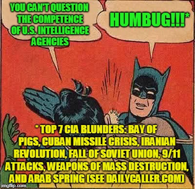 Bow to your Intelligence Agency Sensei | YOU CAN'T QUESTION THE COMPETENCE OF U.S. INTELLIGENCE AGENCIES HUMBUG!!!* * TOP 7 CIA BLUNDERS: BAY OF PIGS, CUBAN MISSILE CRISIS, IRANIAN  | image tagged in memes,batman slapping robin,president trump,collusion | made w/ Imgflip meme maker