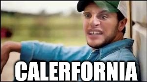 CALERFORNIA | made w/ Imgflip meme maker