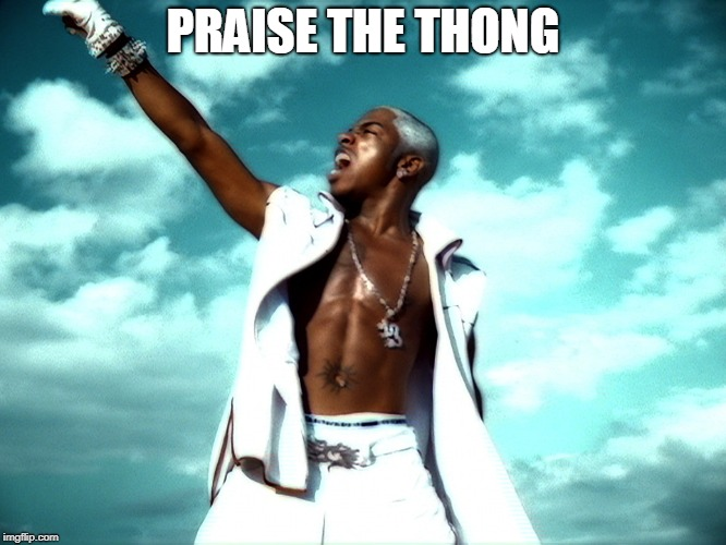 Sisqo | PRAISE THE THONG | image tagged in sisqo | made w/ Imgflip meme maker