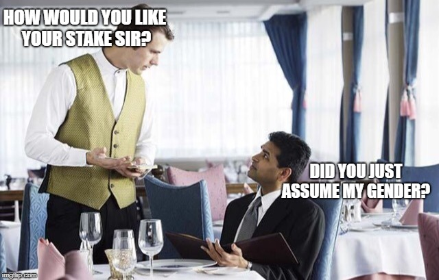 HOW WOULD YOU LIKE YOUR STAKE SIR? DID YOU JUST ASSUME MY GENDER? | image tagged in waiter 2,non binary | made w/ Imgflip meme maker