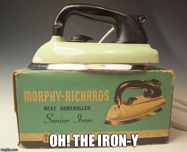 OH! THE IRON-Y | made w/ Imgflip meme maker