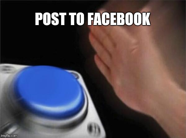 Blank Nut Button Meme | POST TO FACEBOOK | image tagged in memes,blank nut button | made w/ Imgflip meme maker