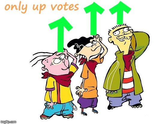 . | image tagged in ed edd and eddy | made w/ Imgflip meme maker