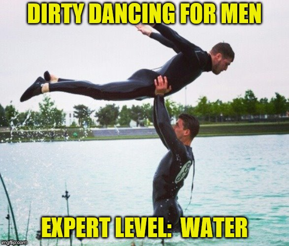 Nobody puts Bobby in a corner. |  DIRTY DANCING FOR MEN; EXPERT LEVEL:  WATER | image tagged in memes,dirty dancing,scuba diving | made w/ Imgflip meme maker