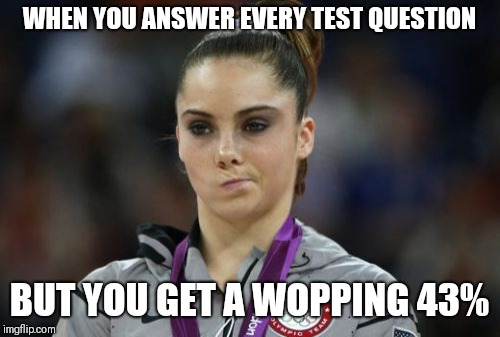 McKayla Maroney Not Impressed | WHEN YOU ANSWER EVERY TEST QUESTION BUT YOU GET A WOPPING 43% | image tagged in memes,mckayla maroney not impressed | made w/ Imgflip meme maker