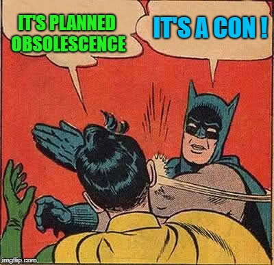 Batman Slapping Robin Meme | IT'S PLANNED OBSOLESCENCE IT'S A CON ! | image tagged in memes,batman slapping robin | made w/ Imgflip meme maker