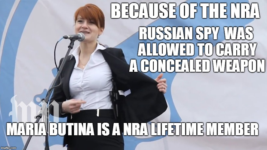 Because of the NRA, a Russian Spy was allowed to carry a concealed weapon. USA! USA! USA! | BECAUSE OF THE NRA RUSSIAN SPY  WAS ALLOWED TO CARRY A CONCEALED WEAPON MARIA BUTINA IS A NRA LIFETIME MEMBER | image tagged in maria butina russian spy,nra,russia,maria butina,concealed weapon | made w/ Imgflip meme maker